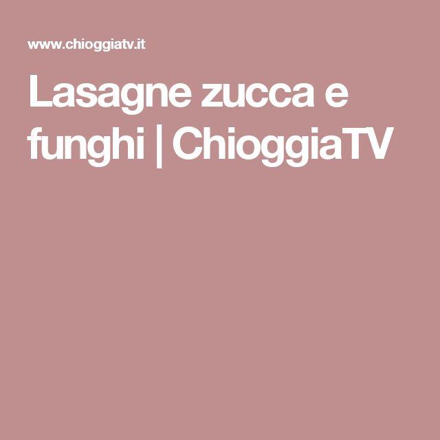 Lasagne zucca e funghi | ChioggiaTV