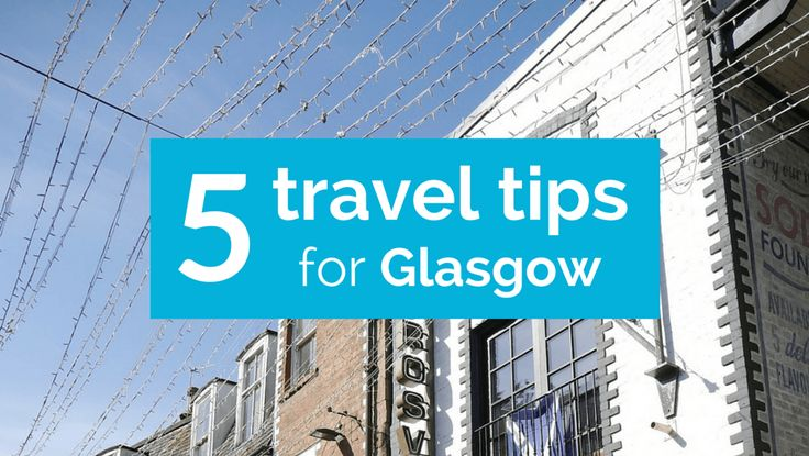 Five Travel Tips for Glasgow