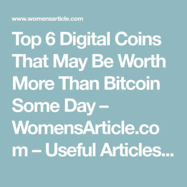 Top 6 Digital Coins That May Be Worth More Than Bitcoin Some Day – WomensArticle.com – Useful Articles For All Women