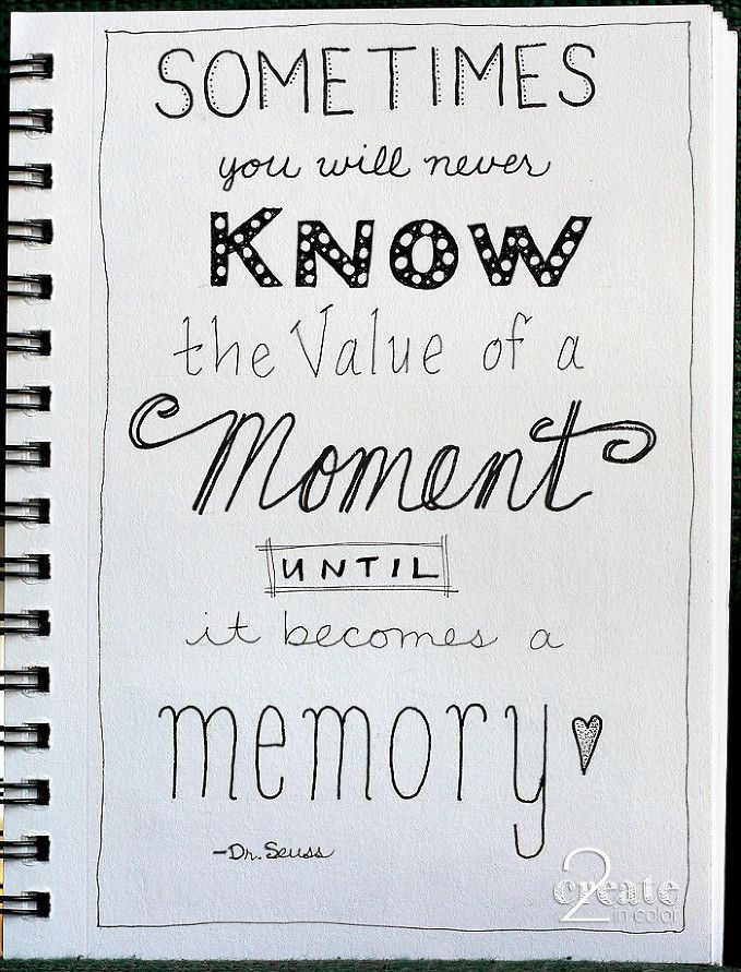 Inktober-Lettering-2015 Sometimes you will never know the value of a moment until it becomes a memory -- Dr. Seuss