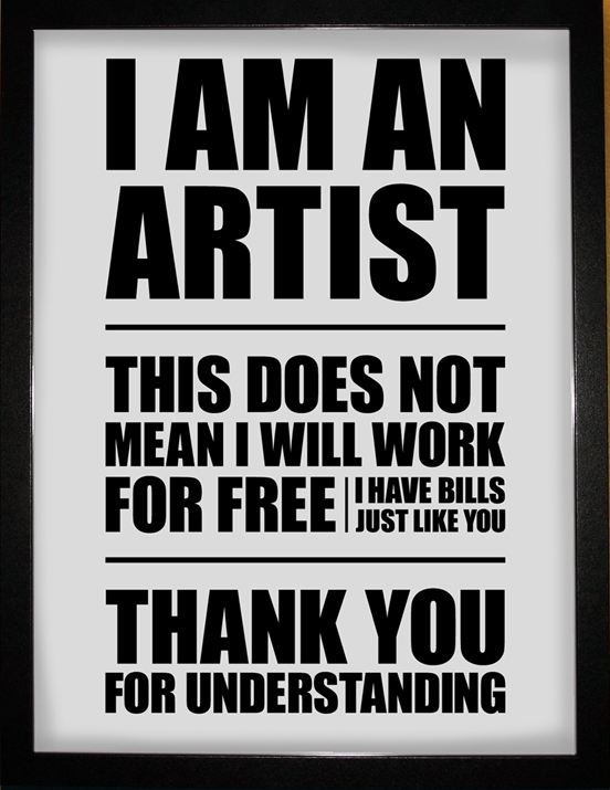 """I am an artist, This does not mean I will work for free, I have bills just like you! Thank you for understanding."""