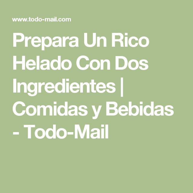Prepara Un Rico Helado Con Dos Ingredientes | Comidas y Bebidas - Todo-Mail