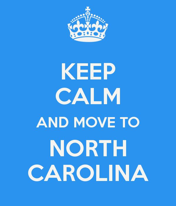Keep calm and move to NORTH CAROLINA!                                                                                                                                                      More