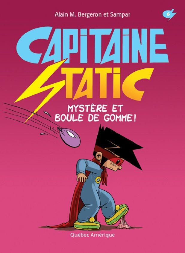 Capitaine Static Mystère et boule de gomme d'Alain M. Bergeron - La Métropole - par Sonia Alain