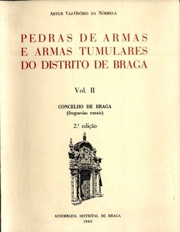 Pedras de Armas e Armas Tumulares do Distrito de Braga. A. Vaz-Osório Nóbrega  II - Concelho de Braga (freguesias rurais) (30€)