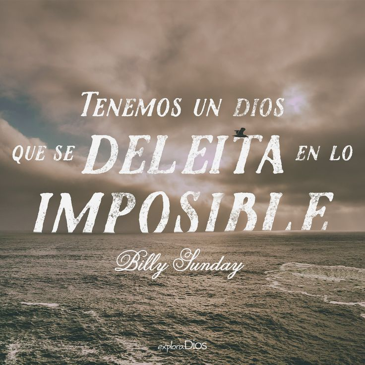 """""""Tenemos un #Dios que se deleita en lo imposible"""". - Billy Sunday #Frases #Amor #Pensamientos #Reflexionar #Imágenes #Vida #PicsArt #Imagen #Pensamiento #Feliz #FelizDía #Felicidad #Amar #Jesús #Instadaily #Instabueno #Instago #ExploraDios"""