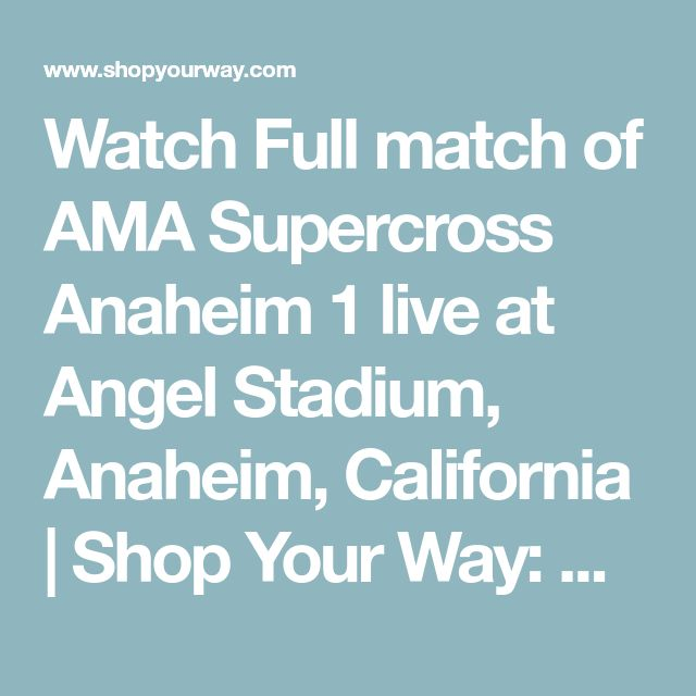 Watch Full match of AMA Supercross Anaheim 1 live at Angel Stadium, Anaheim, California | Shop Your Way: Online Shopping & Earn Points on Tools, Appliances, Electronics & more