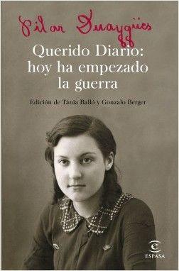 """""""Querido Diario: hoy ha empezado la guerra"""" de Pilar Duaygües. Un documento inédito del siglo XX, único y conmovedor, que arroja nueva luz sobre la vida de las jóvenes en los años 30 y lo que supuso la guerra en todos y cada uno de los hogares de este país... http://rabel.jcyl.es/cgi-bin/abnetopac?SUBC=BPBU&ACC=DOSEARCH&xsqf99=1895524"""