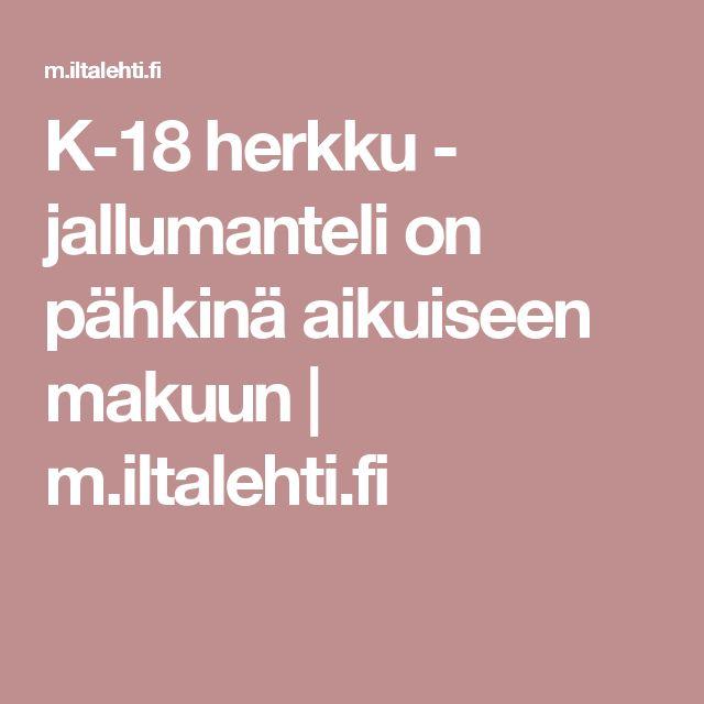 K-18 herkku - jallumanteli on pähkinä aikuiseen makuun | m.iltalehti.fi