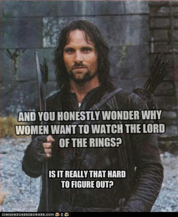 "well seeing good looking men is not the reason I watch LOTR, but it's a nice ""side effect"" ;)"