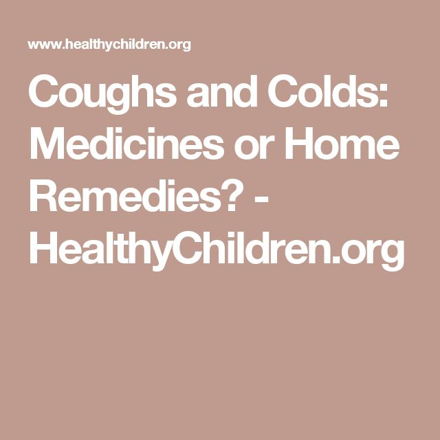 Coughs and Colds: Medicines or Home Remedies? - HealthyChildren.org
