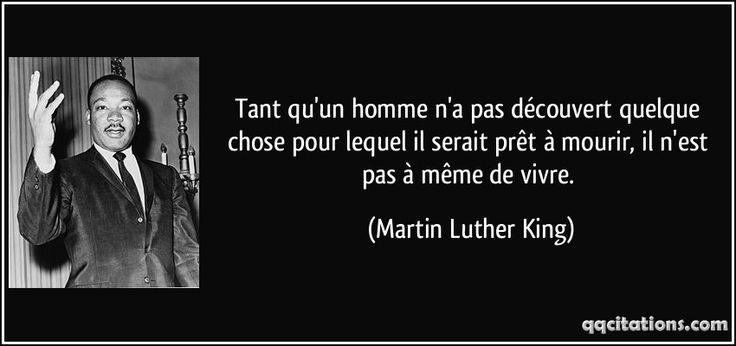 Tant qu'un homme n'a pas découvert quelque chose pour lequel il serait prêt à mourir, il n'est pas à même de vivre. (Martin Luther King) #citations #MartinLutherKing