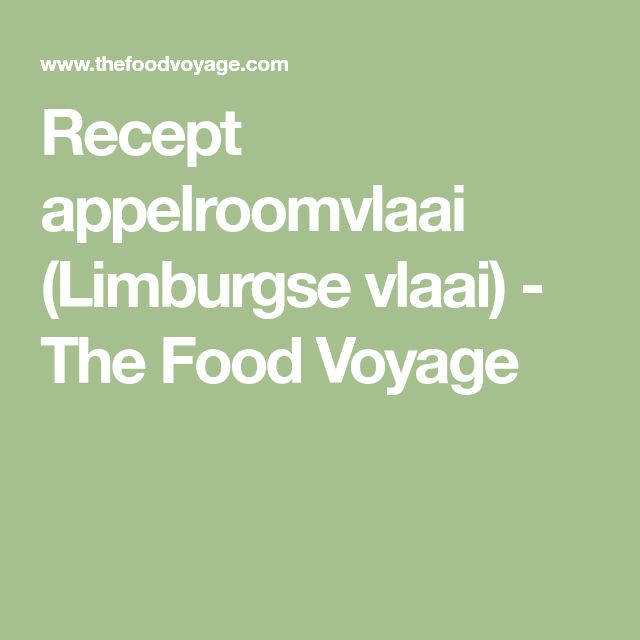 Recept appelroomvlaai (Limburgse vlaai) - The Food Voyage