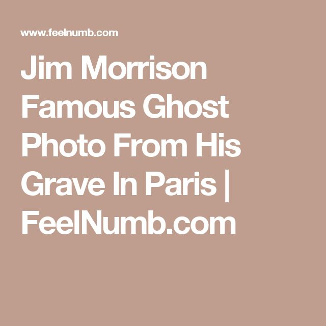 Jim Morrison Famous Ghost Photo From His Grave In Paris | FeelNumb.com