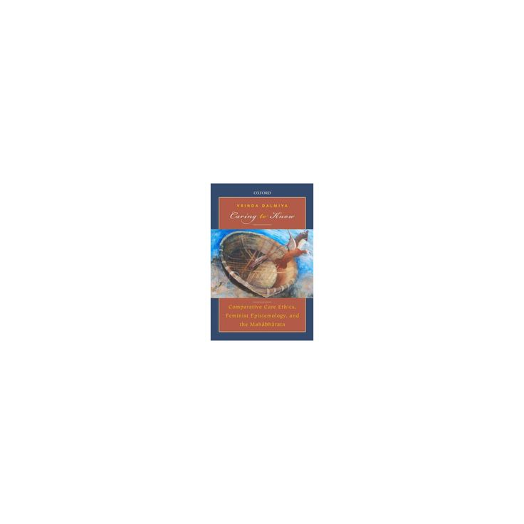 Caring to Know : Comparative Care Ethics, Feminist Epistemology, and the Mahabharata (Hardcover) (Vrinda