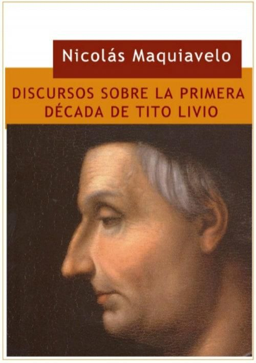 Discourses on the First Decade of Livy. It is one of his most ambitious works of political theory, a combative book that defends the superiority of the republican government in relation to values such as freedom, equality, respect for the law and the common good. http://de10.com.mx/top-10/2017/05/03/maquiavelo-10-obras-para-entender-al-genio-del-pensamiento-politico
