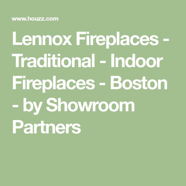 Lennox Fireplaces - Traditional - Indoor Fireplaces - Boston - by Showroom Partners