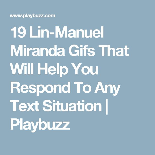 19 Lin-Manuel Miranda Gifs That Will Help You Respond To Any Text Situation | Playbuzz