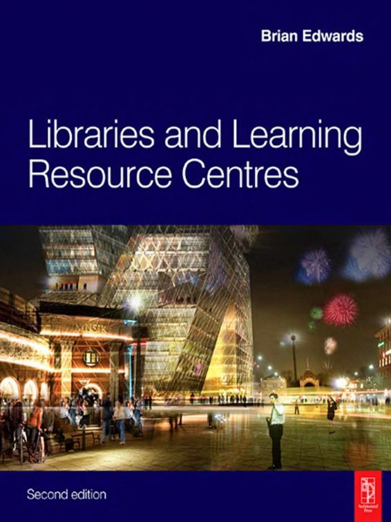 Libraries and Learning Resource Centres. B.Edwards - Библиотеки и Учебные Центры - 2009