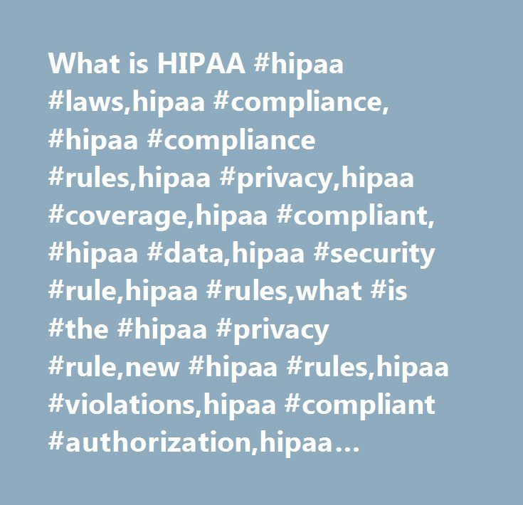 What is HIPAA #hipaa #laws,hipaa #compliance, #hipaa #compliance #rules,hipaa #privacy,hipaa #coverage,hipaa #compliant, #hipaa #data,hipaa #security #rule,hipaa #rules,what #is #the #hipaa #privacy #rule,new #hipaa #rules,hipaa #violations,hipaa #compliant #authorization,hipaa #hitech.hitech #act,hipaa #health #insurance #portability #and #accountability #act,health #information #technology #for #economic #and #clinical #health #act,emr #software #certification, #hitech #meaningful…