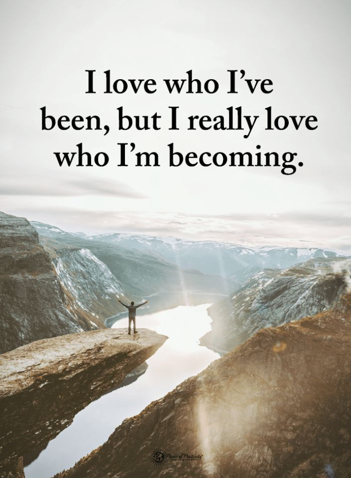 Quotes I love who I've been, but I really love who I'm becoming. – Quotes