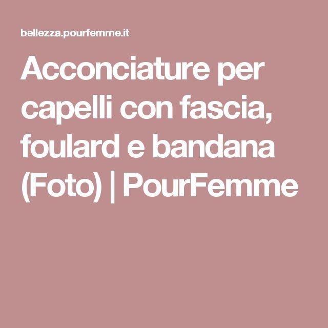 Acconciature per capelli con fascia, foulard e bandana (Foto) | PourFemme