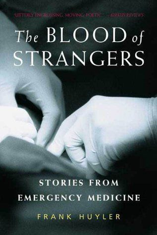 The Blood of Strangers: Stories from Emergency Medicine by Frank Huyler, http://www.amazon.com/dp/B000H2MIDS/ref=cm_sw_r_pi_dp_BnhOqb09GA5SY