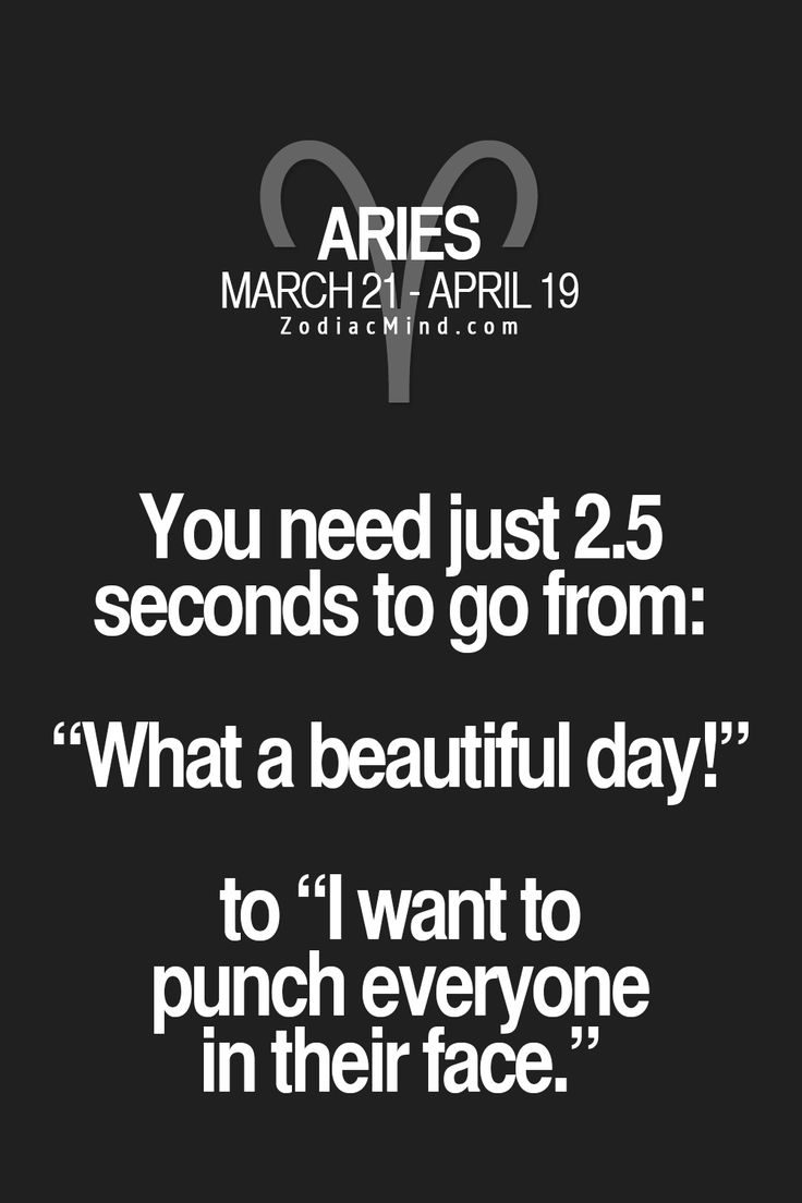 "Aries♈_ Quotes || ""You need just 2.5 sec. to go from: 'What a beautiful day' to 'I want to punch everyone in the face'"" 