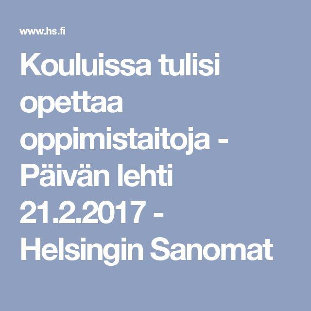 Kouluissa tulisi opettaa oppimistaitoja - Päivän lehti 21.2.2017 - Helsingin Sanomat