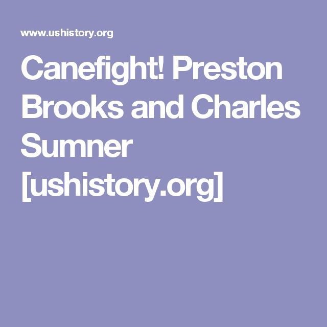 Canefight! Preston Brooks and Charles Sumner [ushistory.org]