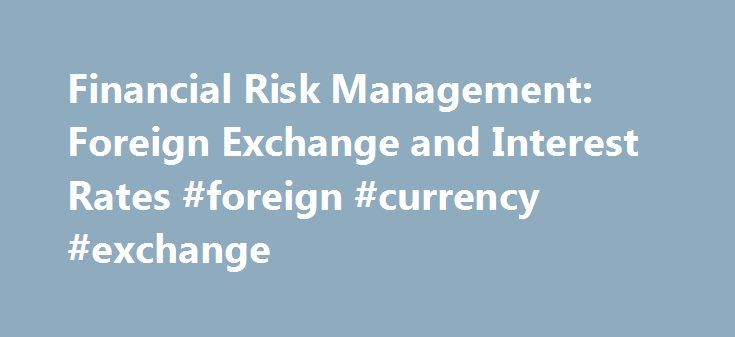 Financial Risk Management: Foreign Exchange and Interest Rates #foreign #currency #exchange http://currency.remmont.com/financial-risk-management-foreign-exchange-and-interest-rates-foreign-currency-exchange/  #financial exchange rates # XEROX Financial Risk Management We are exposed to market risk from foreign currency exchange rates and interest rates, which could affect operating results, financial position and cash flows. We manage our exposure to these market risks through our regular…