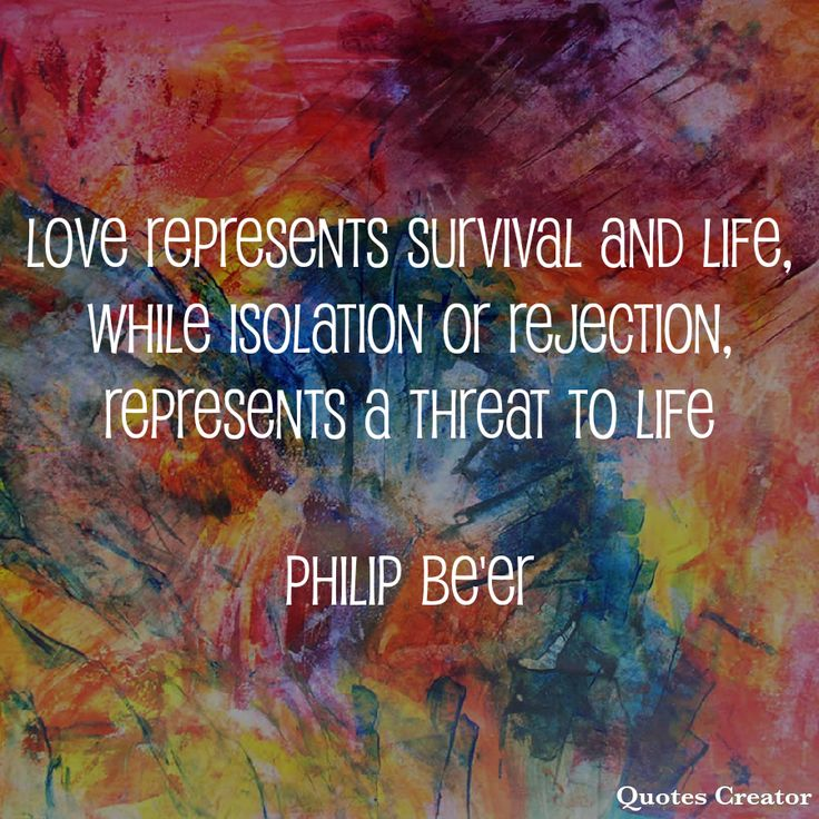 """LOVE represents SURVIVAL and LIFE, while ISOLATION or REJECTION, represents a THREAT TO LIFE    From the 'Learning to Love Curriculum"""" -  Philip Be'er  #happiness #love #relationshipgoals #selfawareness #personalgrowth #mentalhealth"""