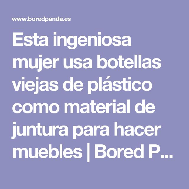 Esta ingeniosa mujer usa botellas viejas de plástico como material de juntura para hacer muebles | Bored Panda