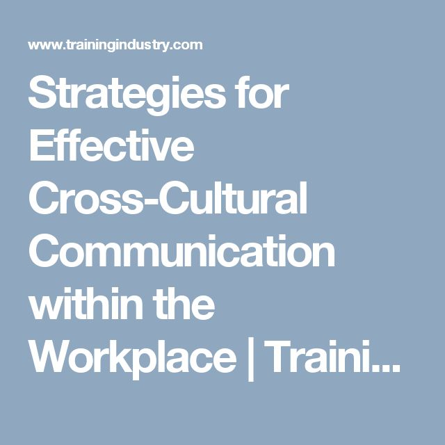 Strategies for Effective Cross-Cultural Communication within the Workplace | Training Industry
