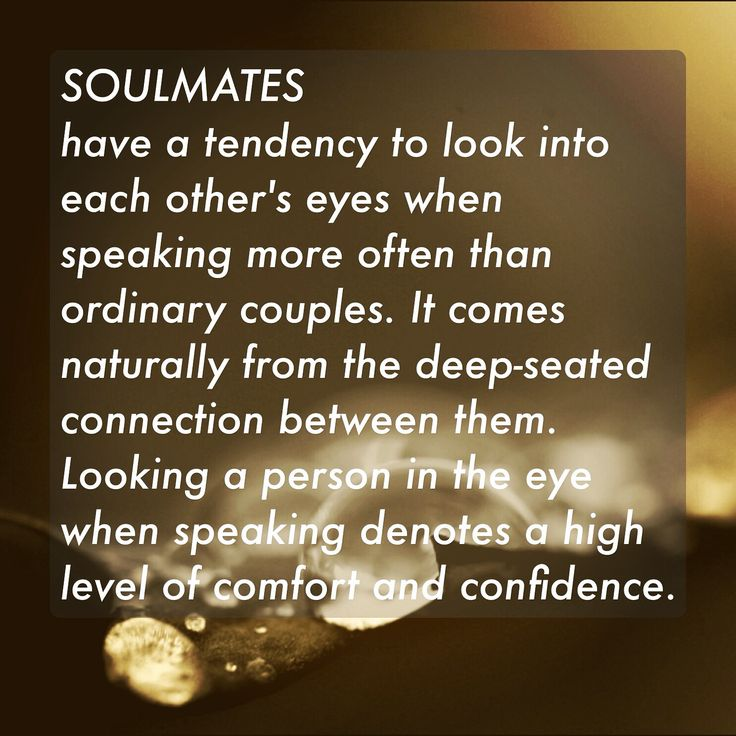 Soulmates have a tendency to look into each other s eyes when speaking