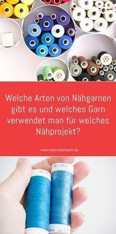 Kleine Nähschule: Welche Nähgarnarten gibt es und welches Garn wird für welches Nähprojekt verwendet? – Kreativlabor Berlin   – Handarbeit