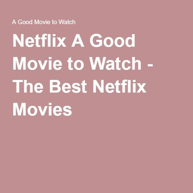 Cool Movies to watch: Netflix A Good Movie to Watch - The Best Netflix Movies Netflix Check more at http://kinoman.top/pin/14631/