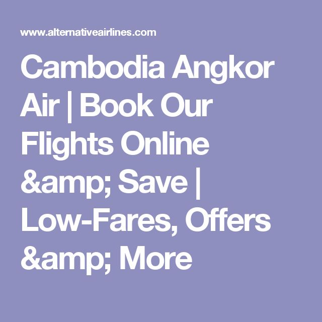 Cambodia Angkor Air | Book Our Flights Online & Save | Low-Fares, Offers & More