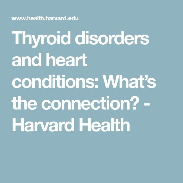 Thyroid disorders and heart conditions: What's the connection? - Harvard Health