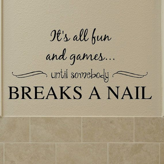 It's All Fun and Games Until Somebody Breaks a Nail Wall Decal-Nail Salon Wall Art-Spa Decor-Bathroom Decor-Nail Technician-Bathroom Vanity
