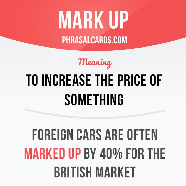"""Mark up"" means ""to increase the price of something"". Example: Foreign cars are often marked up by 40% for the British market. Get our apps for learning English: learzing.com"