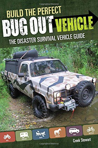 Build the Perfect Bug Out Vehicle: The Disaster Survival Vehicle Guide: Creek Stewart