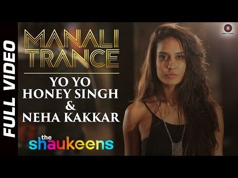 #NowPlaying #Weed #Song | MANALI TRANCE FULL VIDEO HD, w/ @HaydonLisa  | Yo Yo Honey Singh & Neha Kakkar | The Shaukeens |  - YouTube