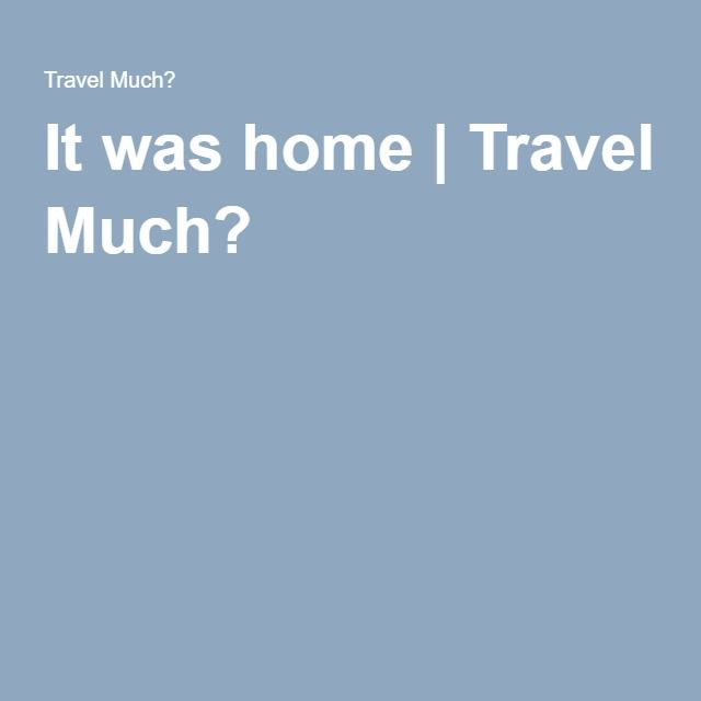 It was home | Travel Much?