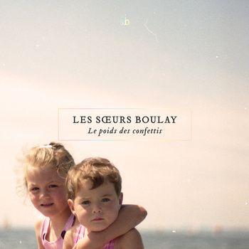 Le poids des confettis, by Les soeurs Boulay