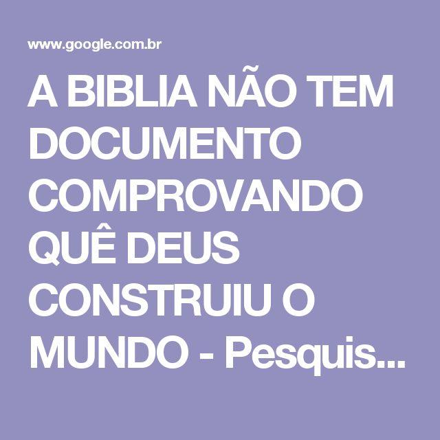 A BIBLIA NÃO TEM DOCUMENTO COMPROVANDO QUÊ DEUS CONSTRUIU O MUNDO - Pesquisa Google