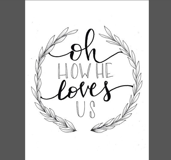 Print/ Oh how he loves us / Black and White / Calligraphy / wall decor