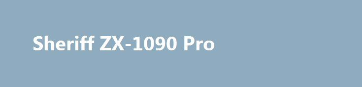Sheriff ZX-1090 Pro http://autotorservice.ru/products/21936-sheriff-zx-1090-pro  Sheriff ZX-1090 Pro со скидкой 3063 рубля. Подробнее о предложении на странице: http://autotorservice.ru/products/21936-sheriff-zx-1090-pro