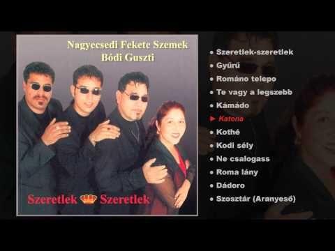 Bódi Guszti Nagyecsedi Fekete szemek - Szeretlek,szeretlek (teljes album) - YouTube