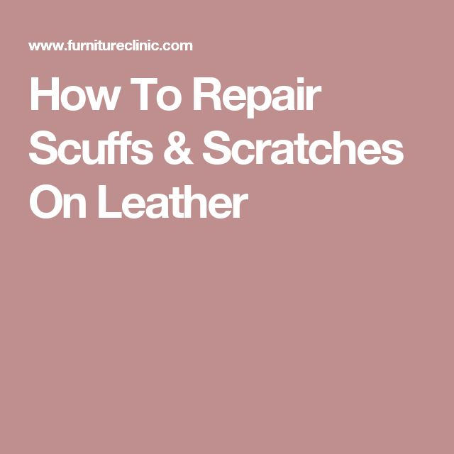 How To Repair Scuffs & Scratches On Leather